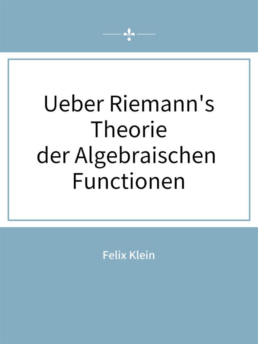 Ueber Riemann's Theorie der Algebraischen Functionen
