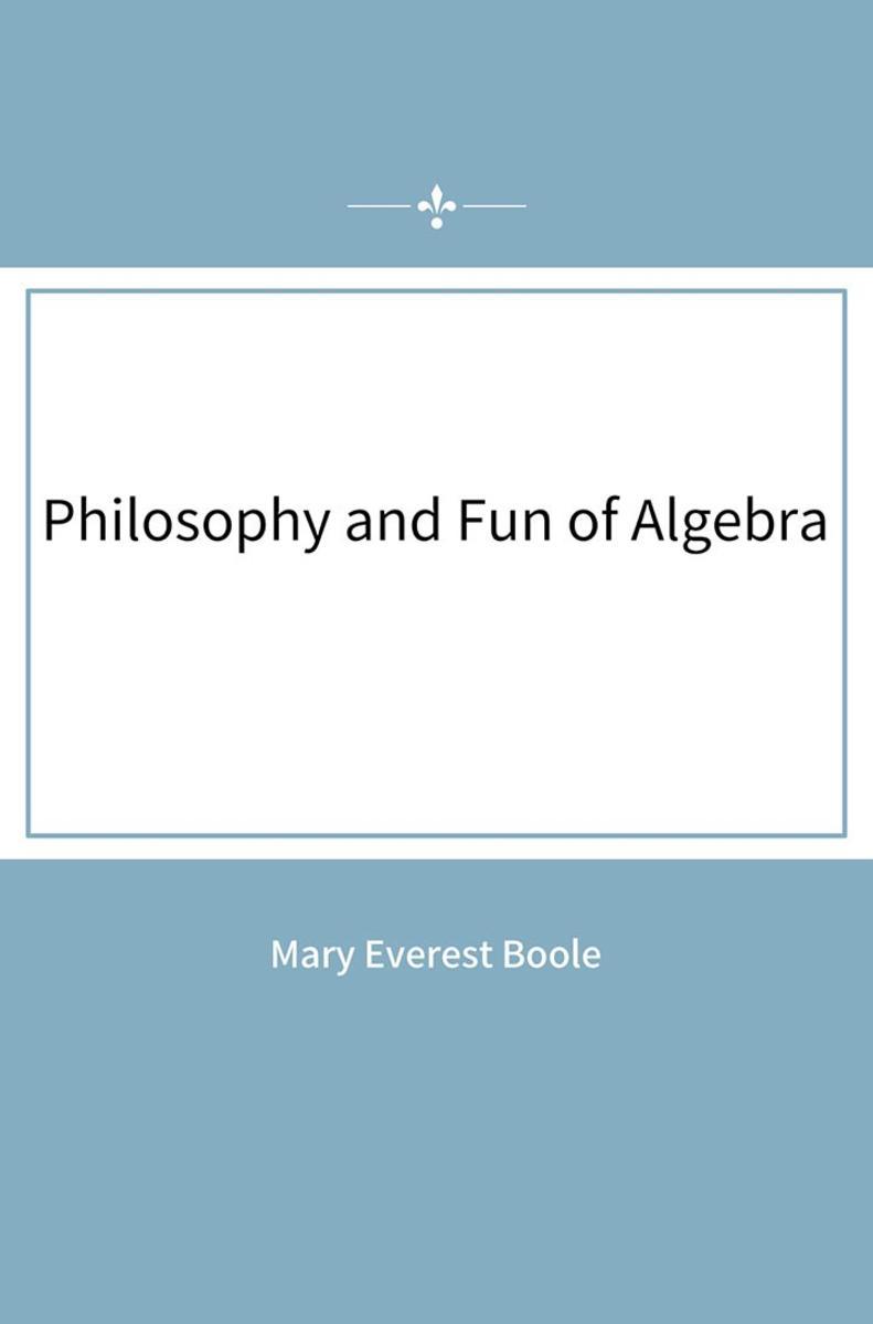 Philosophy and Fun of Algebra