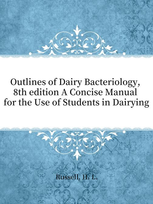Outlines of Dairy Bacteriology, 8th edition A Concise Manual for the Use of Stud