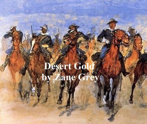 Desert Gold, A Romance of the Border
