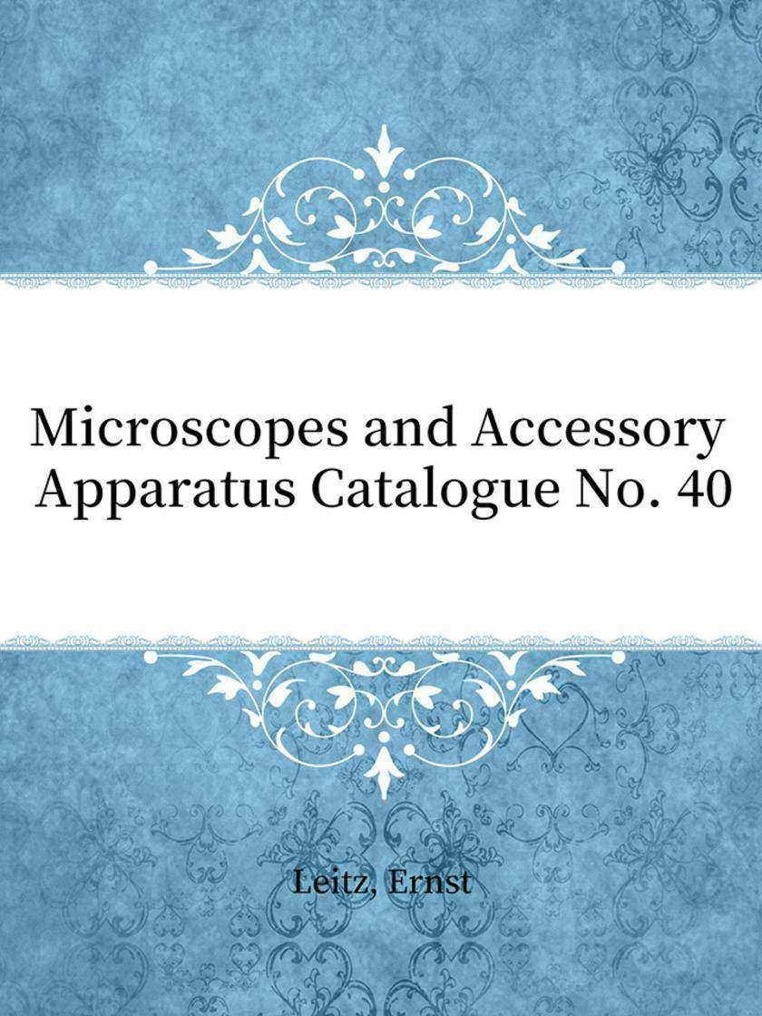 Microscopes and Accessory Apparatus Catalogue No. 40