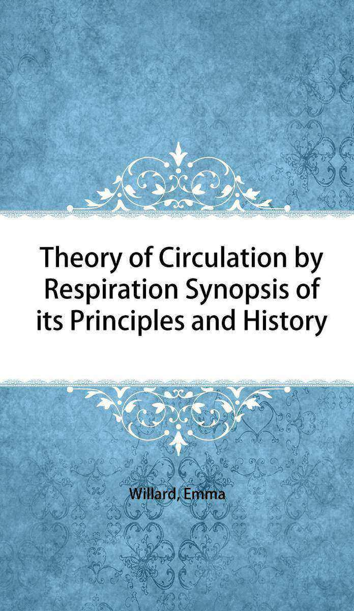 Theory of Circulation by Respiration Synopsis of its Principles and History