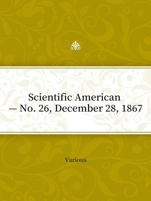 Scientific American — No. 26, December 28, 1867
