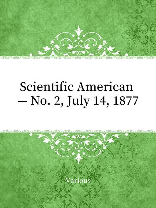 Scientific American — No. 2, July 14, 1877