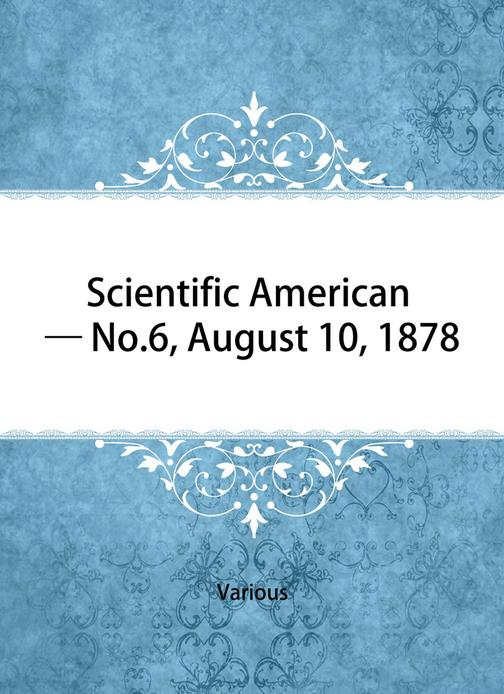 Scientific American — No. 6, August 10, 1878