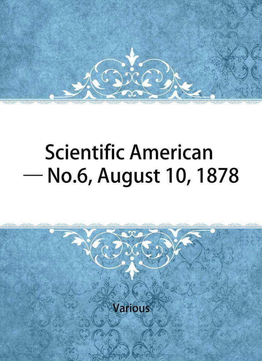 Scientific American — No. 6, August 10, 1878