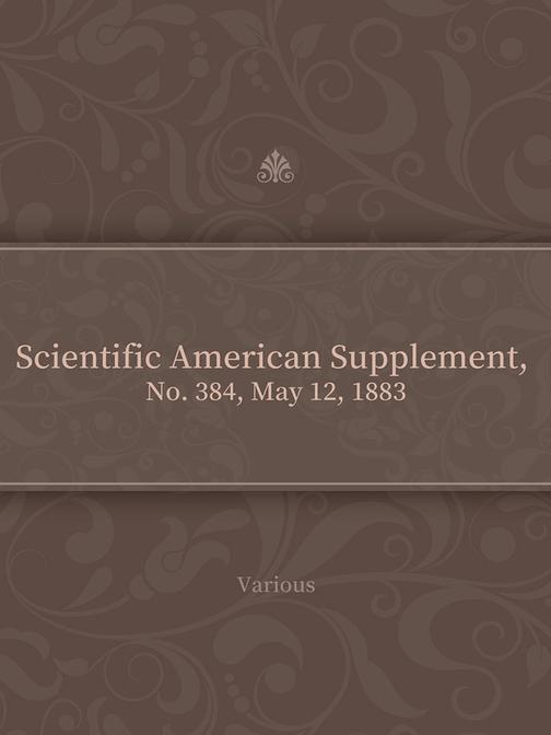 Scientific American Supplement, No. 384, May 12, 1883