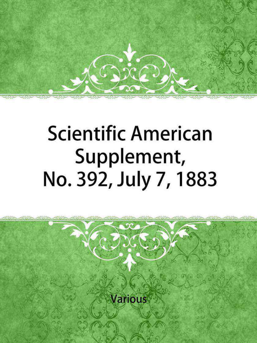Scientific American Supplement, No. 392, July 7, 1883
