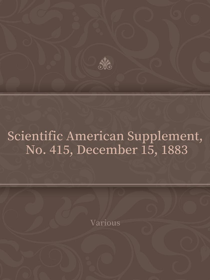 Scientific American Supplement, No. 415, December 15, 1883