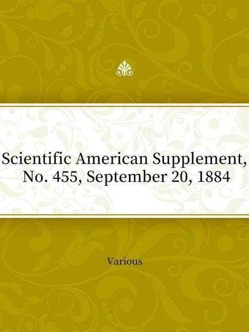 Scientific American Supplement, No. 455, September 20, 1884