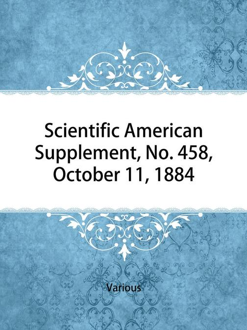 Scientific American Supplement, No. 458, October 11, 1884