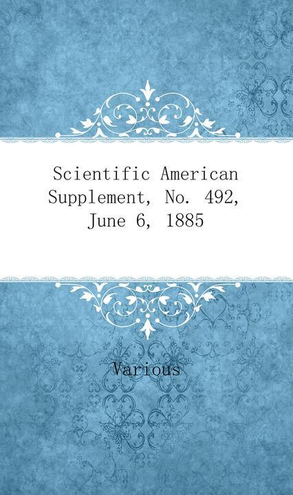 Scientific American Supplement, No. 492, June 6, 1885