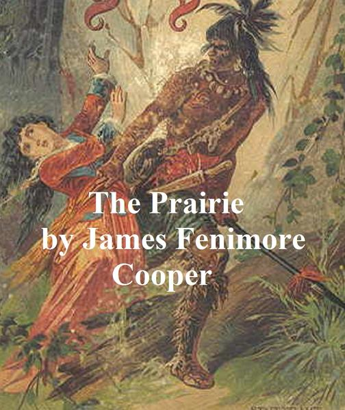 The Prairie: Fifth and last of the Leatherstocking Tales