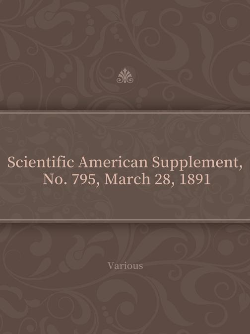 Scientific American Supplement, No. 795, March 28, 1891