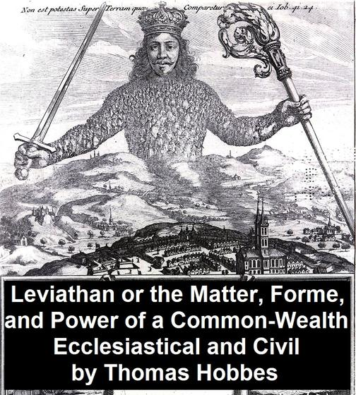 Leviathan, Or the Matter, Forme, and Power of a Common-Wealth Ecclesiastical and