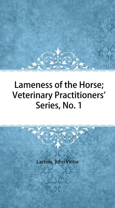 Lameness of the Horse; Veterinary Practitioners' Series, No. 1