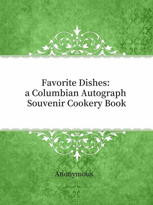 Favorite Dishes:a Columbian Autograph Souvenir Cookery Book