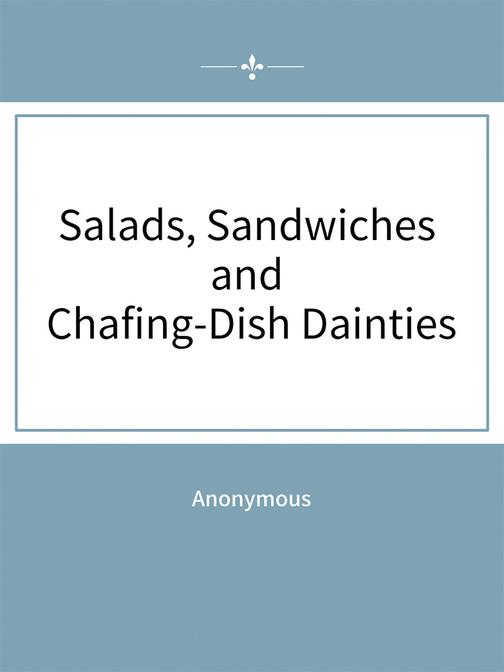 Salads, Sandwiches and Chafing-Dish Dainties