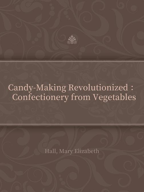 Candy-Making Revolutionized : Confectionery from Vegetables
