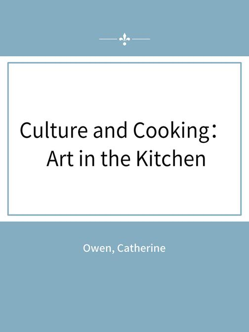 Culture and Cooking: Art in the Kitchen