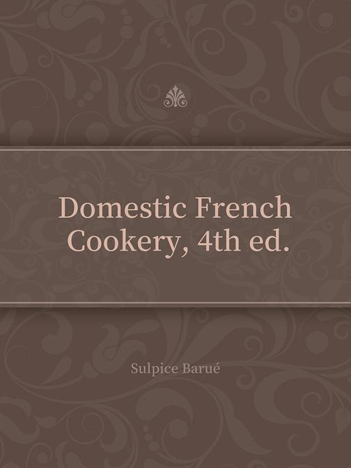 Domestic French Cookery, 4th ed.