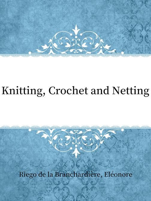 Knitting, Crochet and Netting
