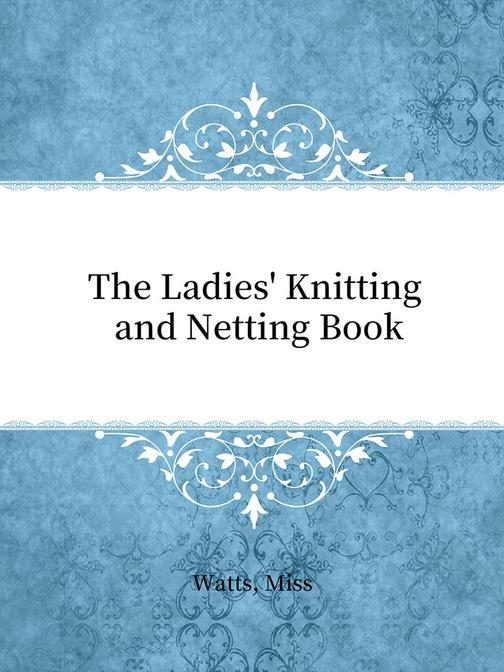 The Ladies' Knitting and Netting Book