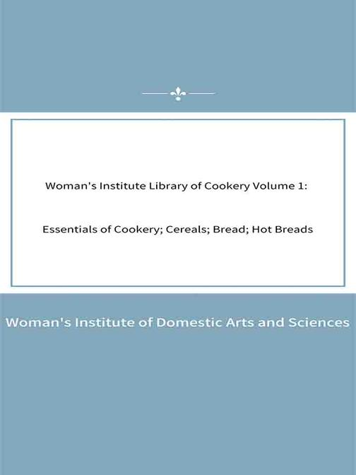 Woman's Institute Library of Cookery?Volume 1 Essentials of Cookery; Cereals; Br