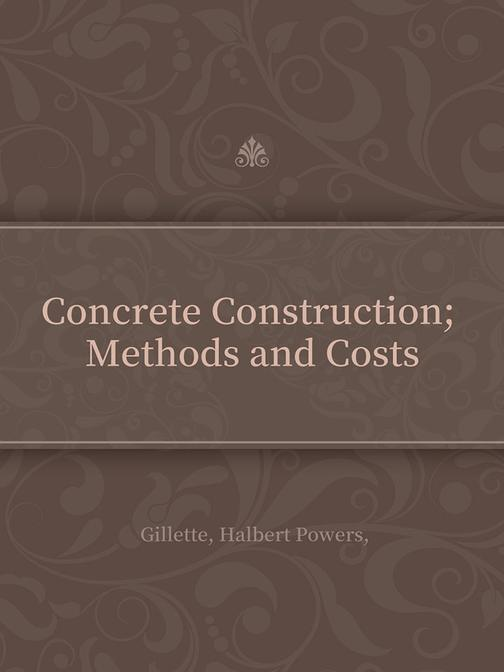 Concrete Construction; Methods and Costs