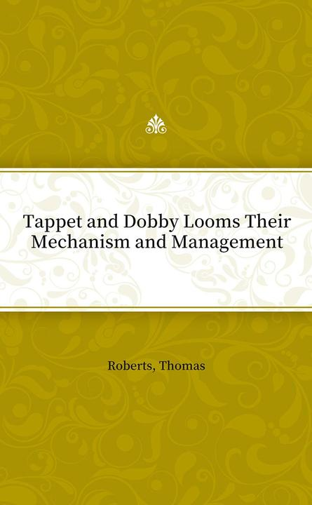 Tappet and Dobby Looms Their Mechanism and Management