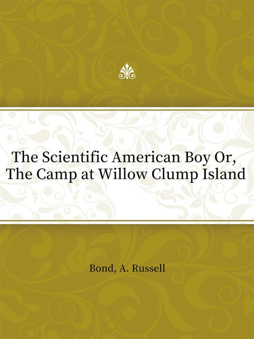The Scientific American Boy Or, The Camp at Willow Clump Island