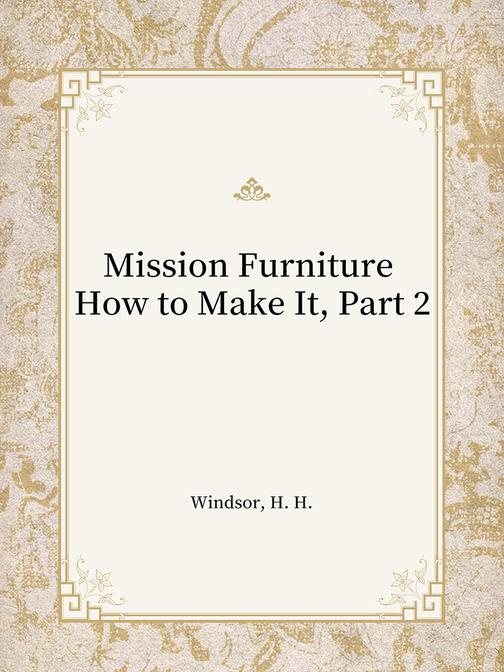 Mission Furniture How to Make It, Part 2