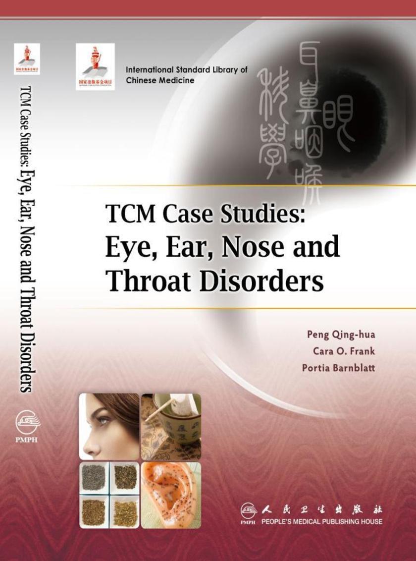 TCM Case Studies:Eye, Ear, Nose and Throat Disorders 中医病案教育系列:眼耳鼻咽喉科学