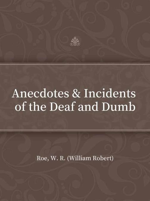 Anecdotes & Incidents of the Deaf and Dumb