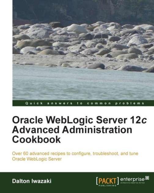 Oracle WebLogic Server 12c Advanced Administration Cookbook