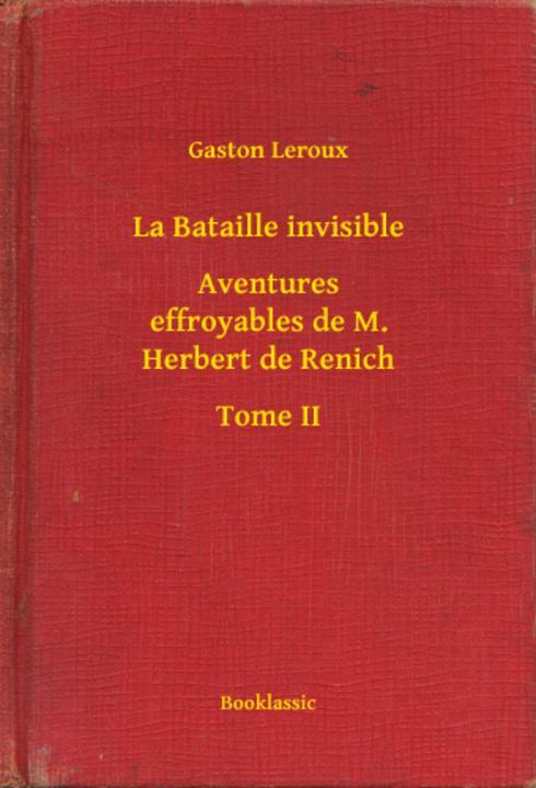 La Bataille invisible - Aventures effroyables de M. Herbert de Renich