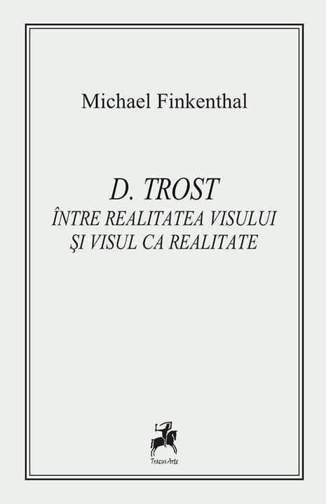 D. Trost. ?ntre realitatea visului ?i visul ca realitate