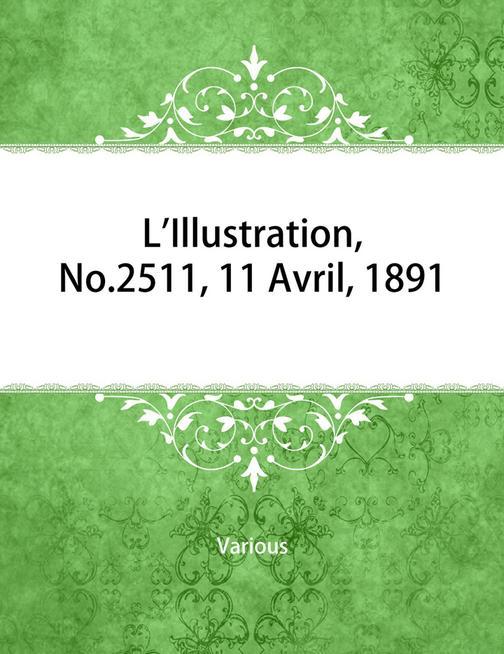 L'Illustration, No. 2511, 11 Avril, 1891