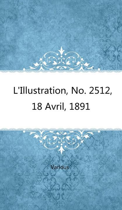 L'Illustration, No. 2512, 18 Avril, 1891