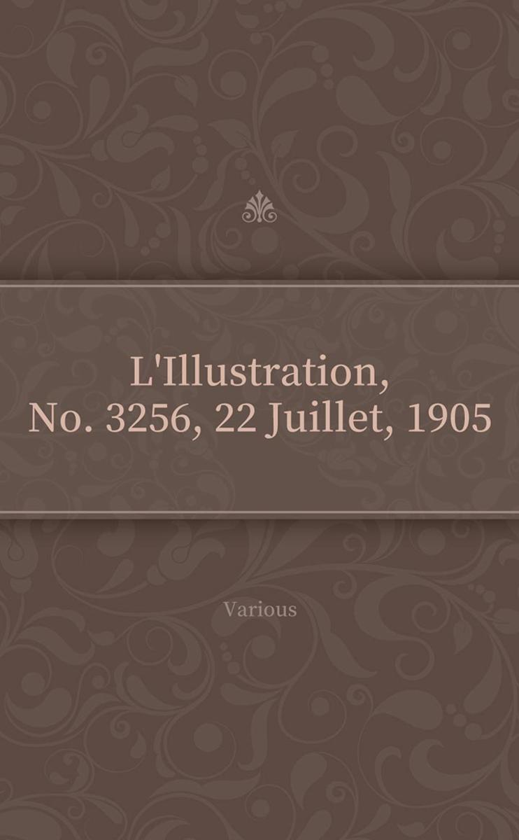 L'Illustration, No. 3256, 22 Juillet, 1905
