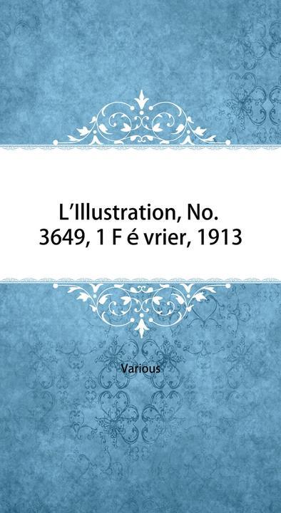 L'Illustration, No. 3649, 1 Février, 1913