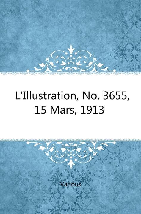 L'Illustration, No. 3655, 15 Mars, 1913