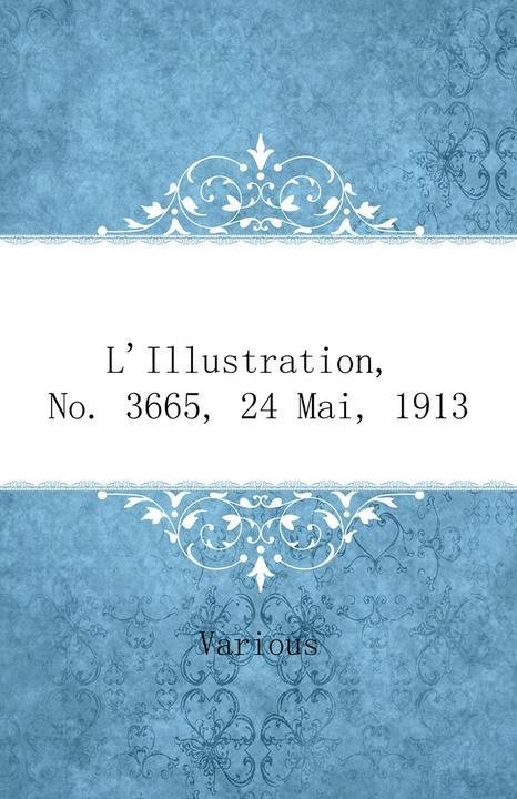 L'Illustration, No. 3665, 24 Mai, 1913