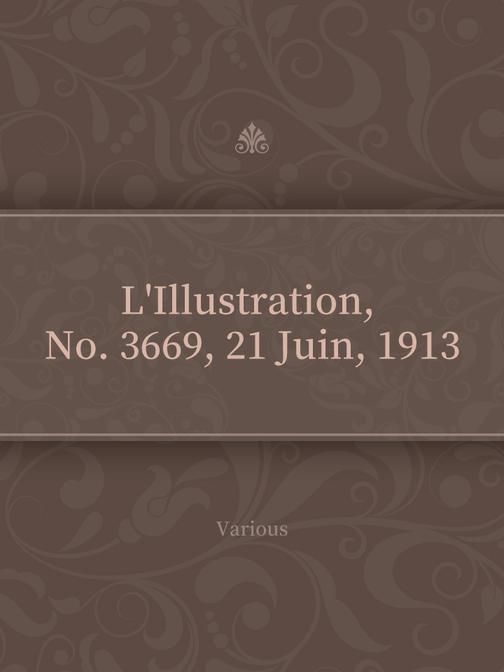 L'Illustration, No. 3669, 21 Juin, 1913