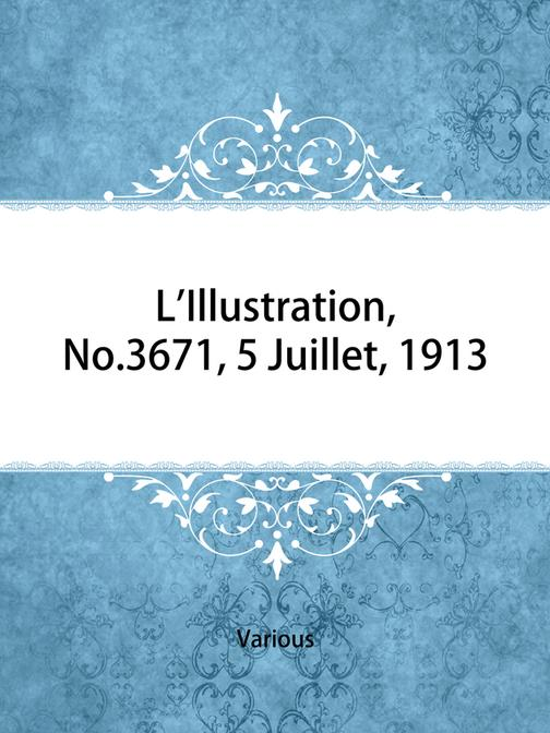 L'Illustration, No. 3671, 5 Juillet, 1913