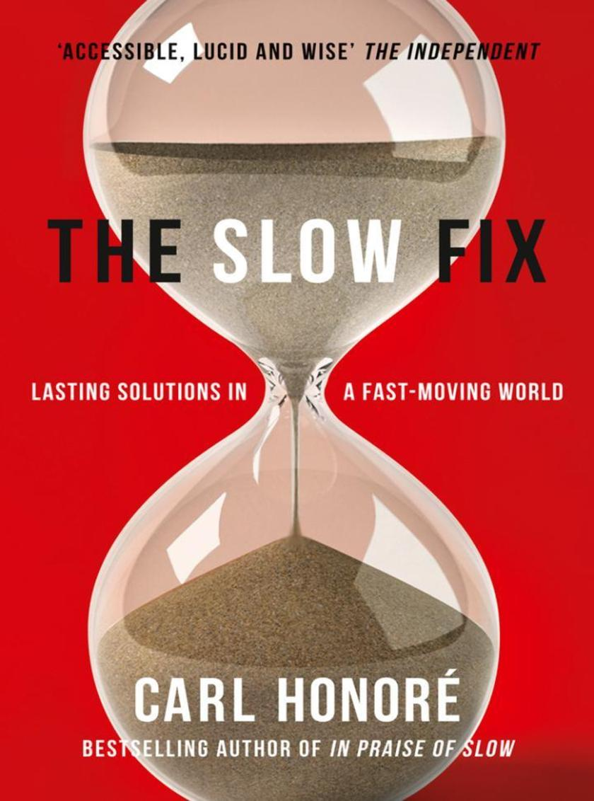 The Slow Fix: Solve Problems, Work Smarter and Live Better in a Fast World