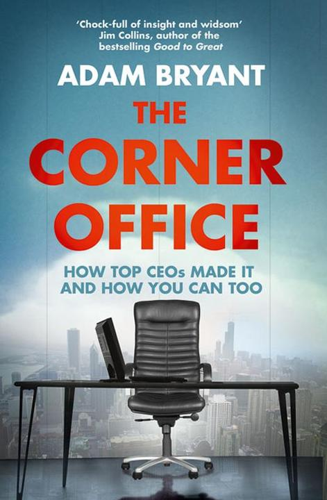 The Corner Office: How Top CEOs Made It and How You Can Too