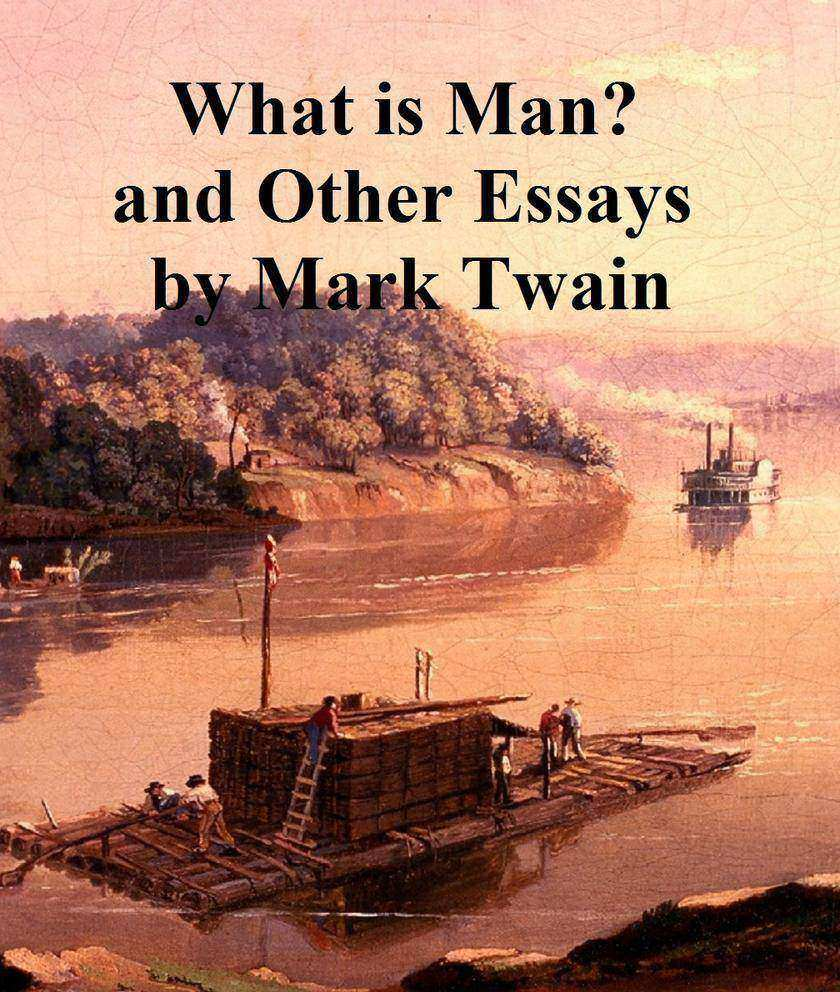 What is Man ? and Other Essays