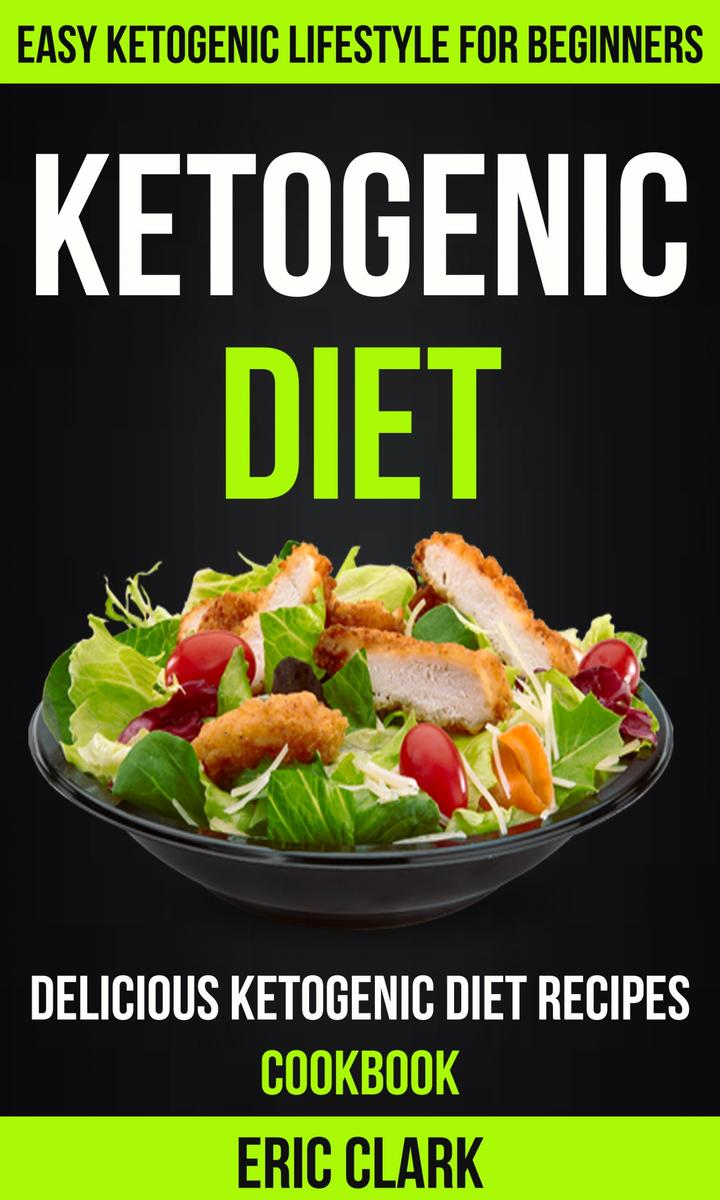 Ketogenic Diet:Delicious Ketogenic Diet Recipes Cookbook:Easy Ketogenic Lifestyl