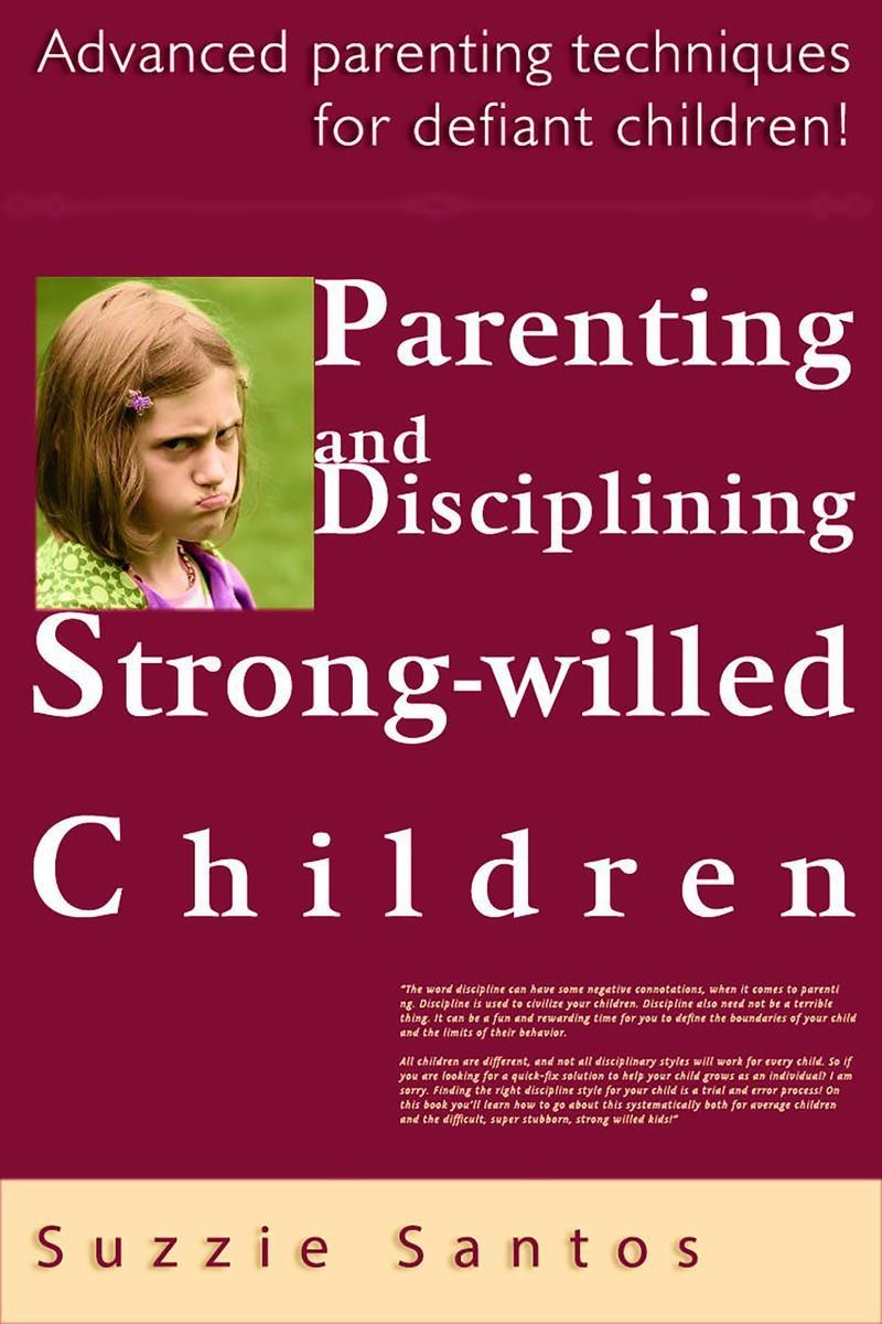 Parenting And Disciplining Strong Willed Children